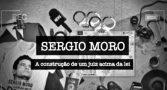 documentario-mostra-sergio-moro-mandou-para-prisao-pessoas-inocentes