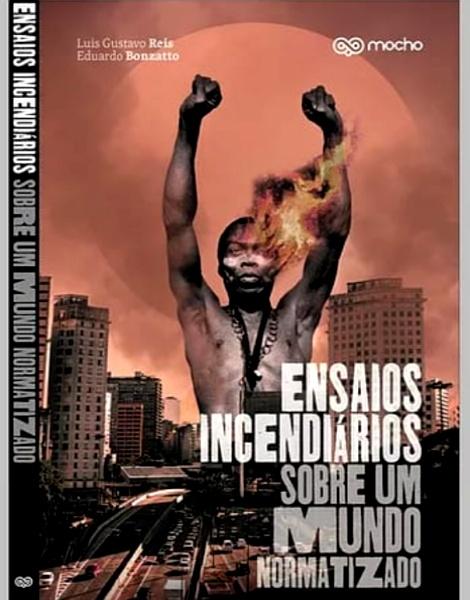 livro Ensaios incendiários sobre um mundo normatizado luis gustavo bonzzato