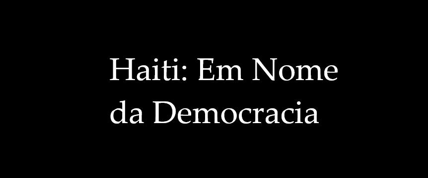 Haiti nome democracia barbárie violência